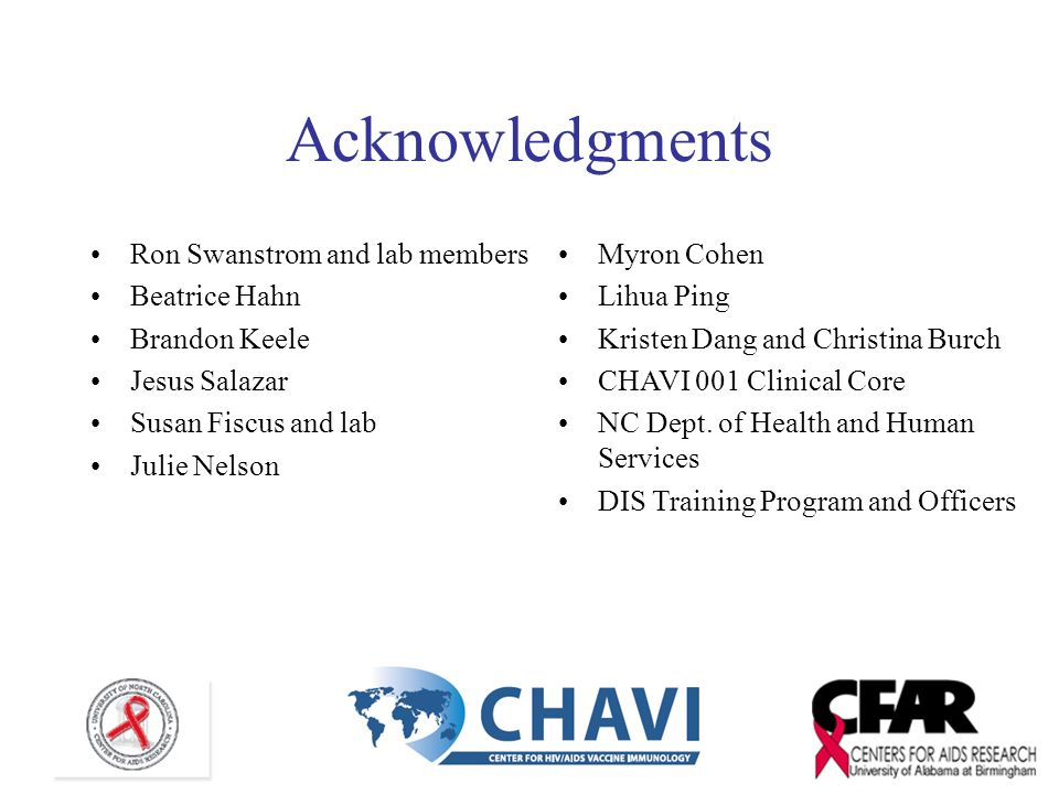 Acknowledgments Ron Swanstrom and lab members Beatrice Hahn