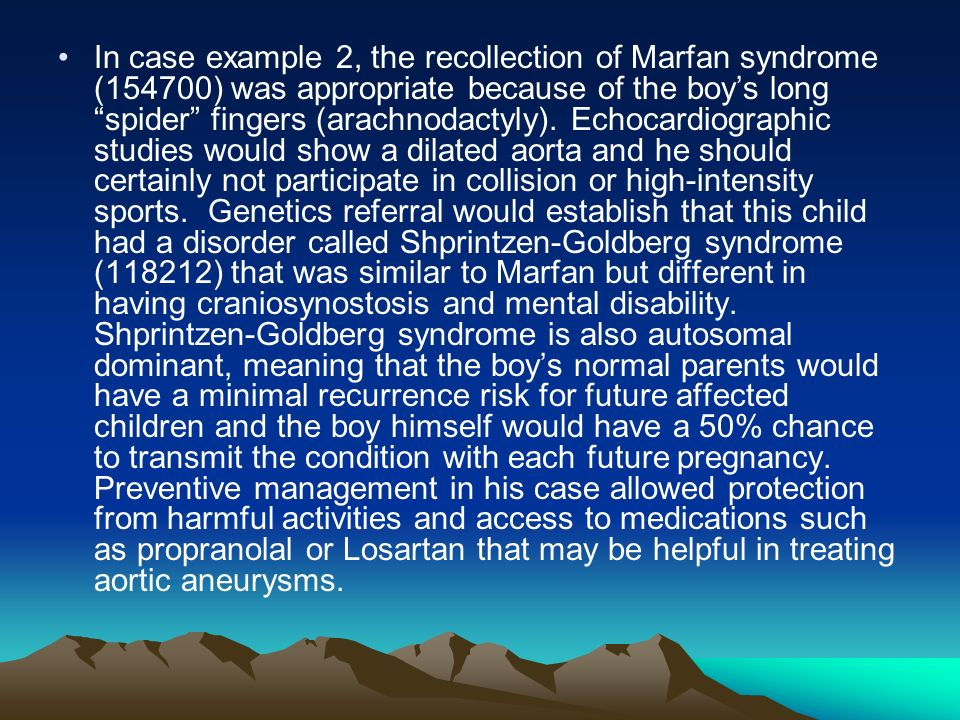 In case example 2, the recollection of Marfan syndrome (154700) was appropriate because of the boy's long spider fingers (arachnodactyly).