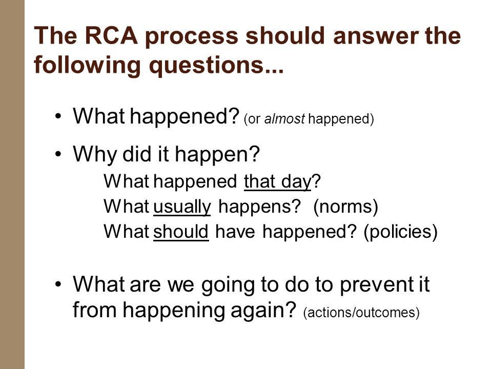 The RCA process should answer the following questions...