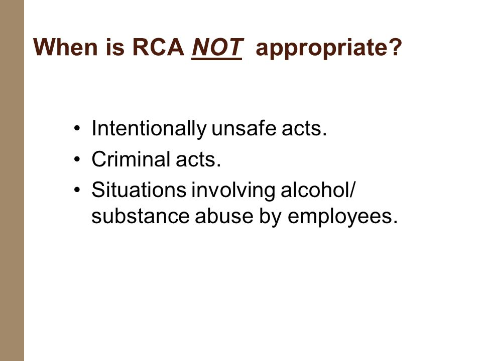 When is RCA NOT appropriate