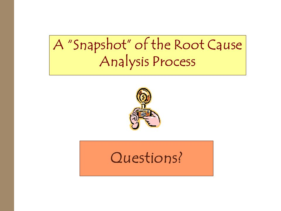 A Snapshot of the Root Cause Analysis Process