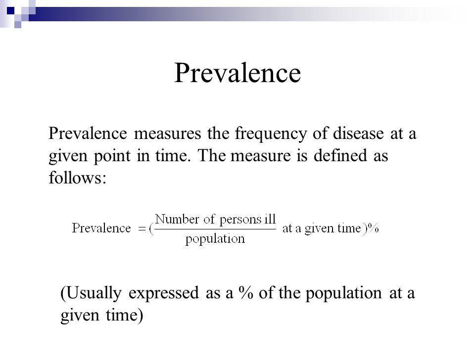Prevalence Prevalence measures the frequency of disease at a given point in time. The measure is defined as follows: