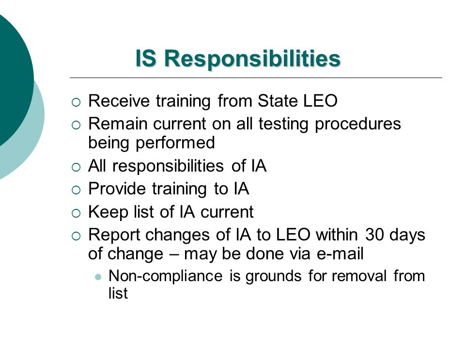 IS Responsibilities Receive training from State LEO