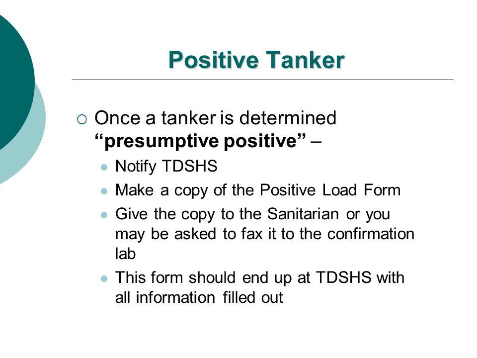 Positive Tanker Once a tanker is determined presumptive positive –