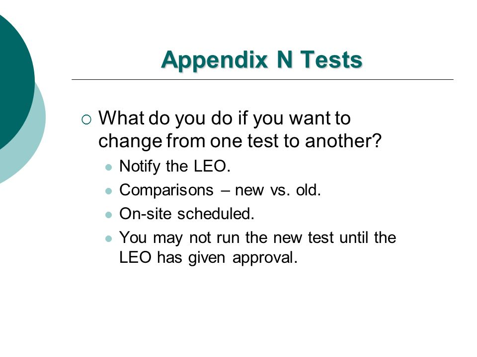 Appendix N Tests What do you do if you want to change from one test to another Notify the LEO. Comparisons – new vs. old.