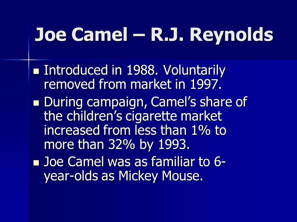 Joe Camel – R.J. Reynolds Introduced in 1988. Voluntarily removed from market in 1997.