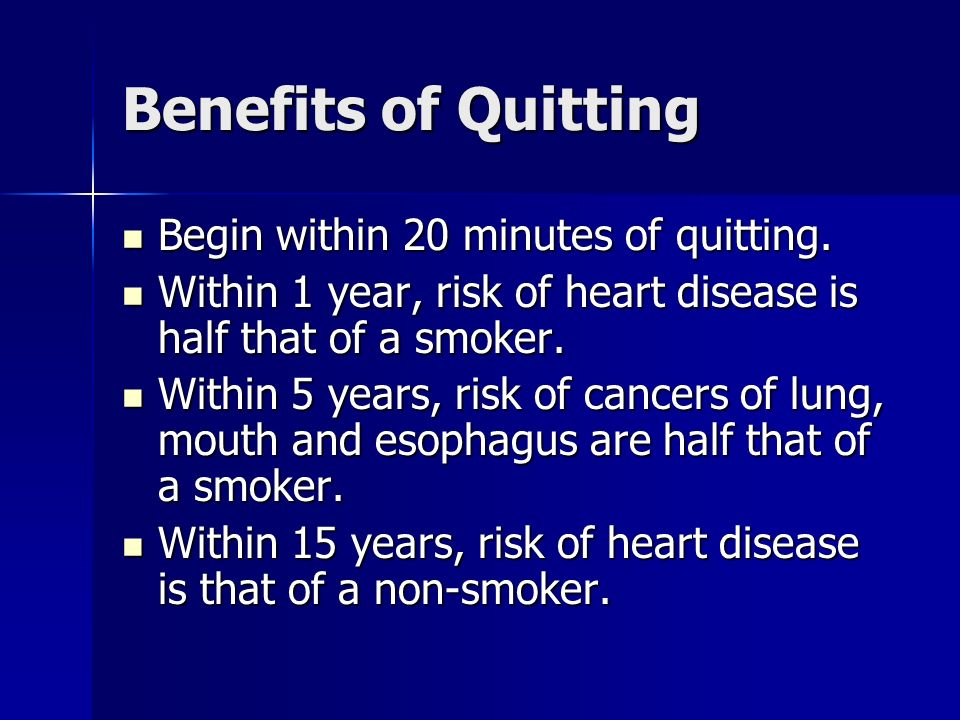 Benefits of Quitting Begin within 20 minutes of quitting.