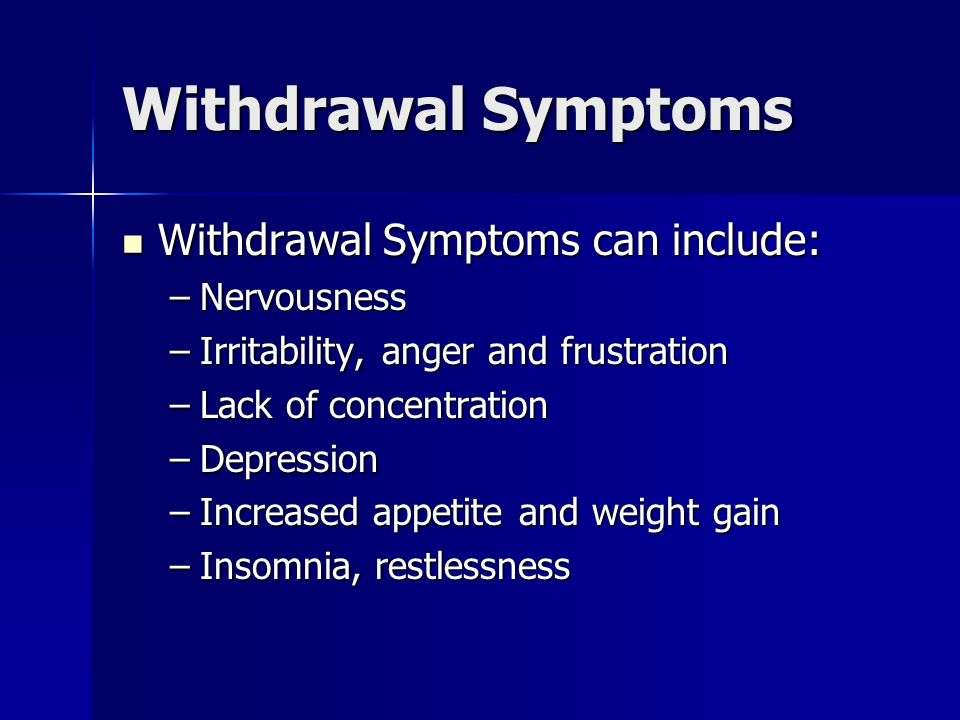 Withdrawal Symptoms Withdrawal Symptoms can include: Nervousness