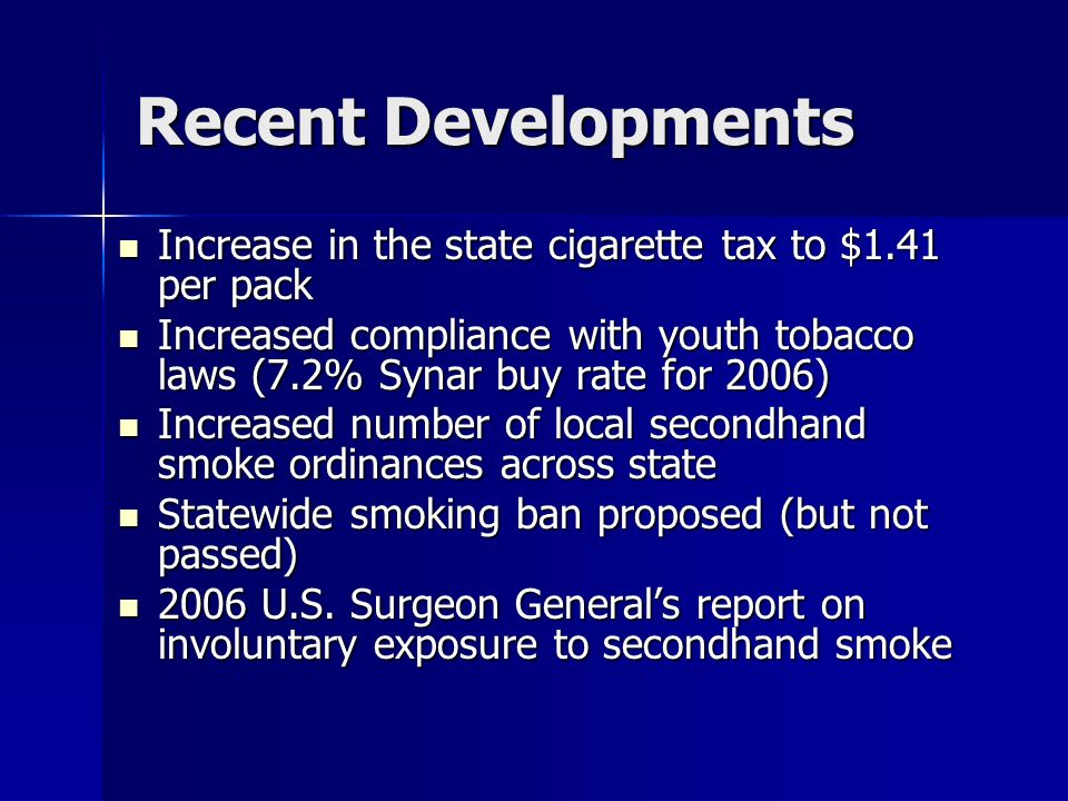 Recent Developments Increase in the state cigarette tax to $1.41 per pack.