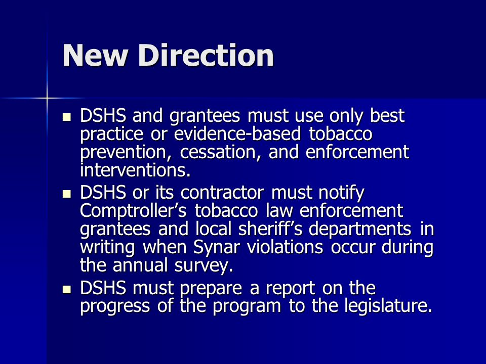 New Direction DSHS and grantees must use only best practice or evidence-based tobacco prevention, cessation, and enforcement interventions.