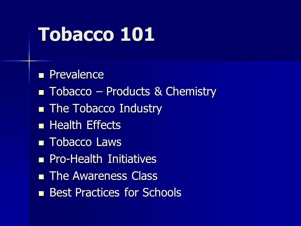 Tobacco 101 Prevalence Tobacco – Products & Chemistry