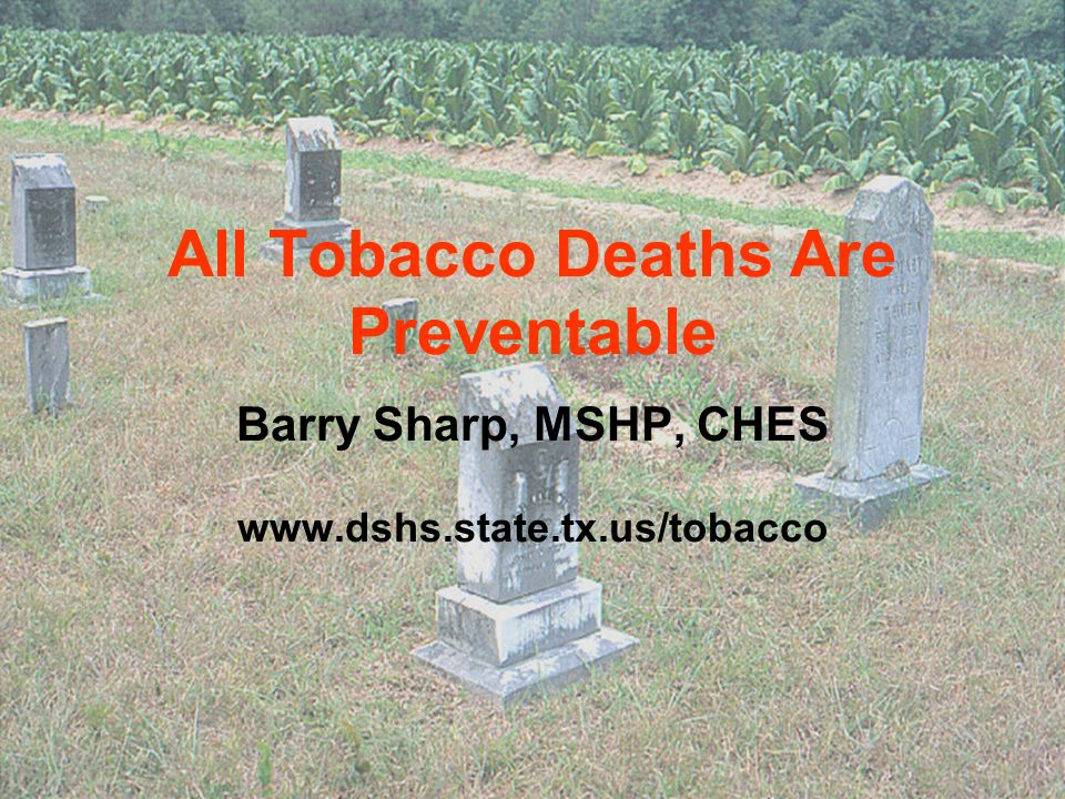 All Tobacco Deaths Are Preventable Barry Sharp, MSHP, CHES www. dshs