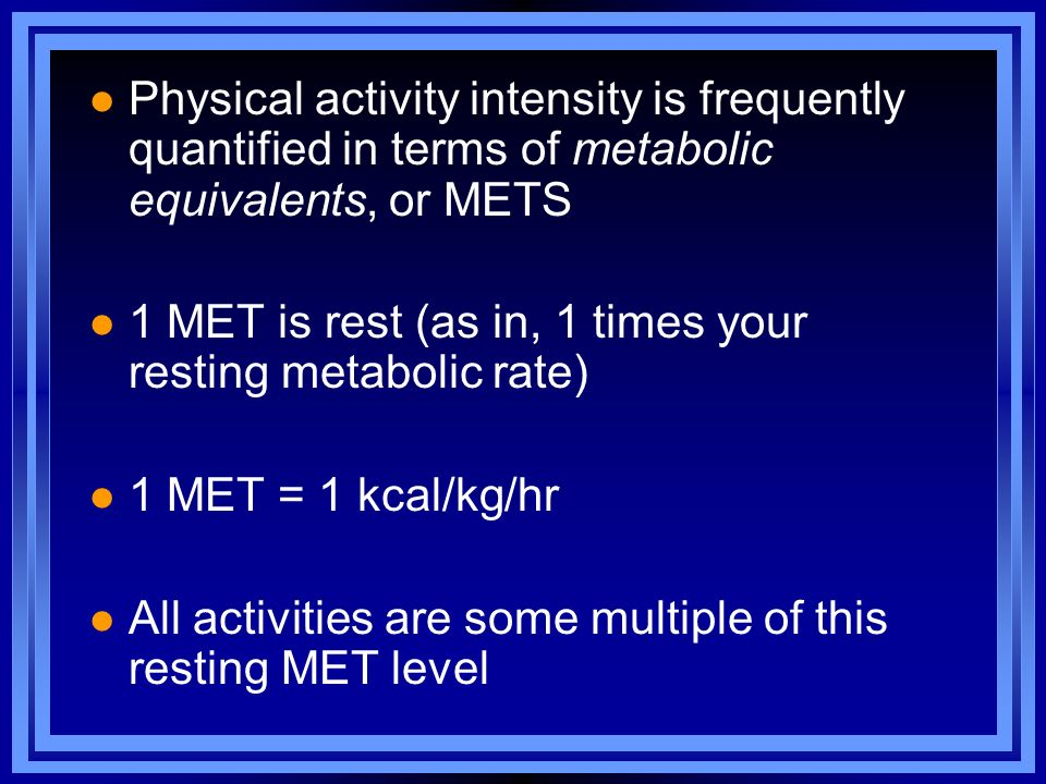 Physical activity intensity is frequently quantified in terms of metabolic equivalents, or METS