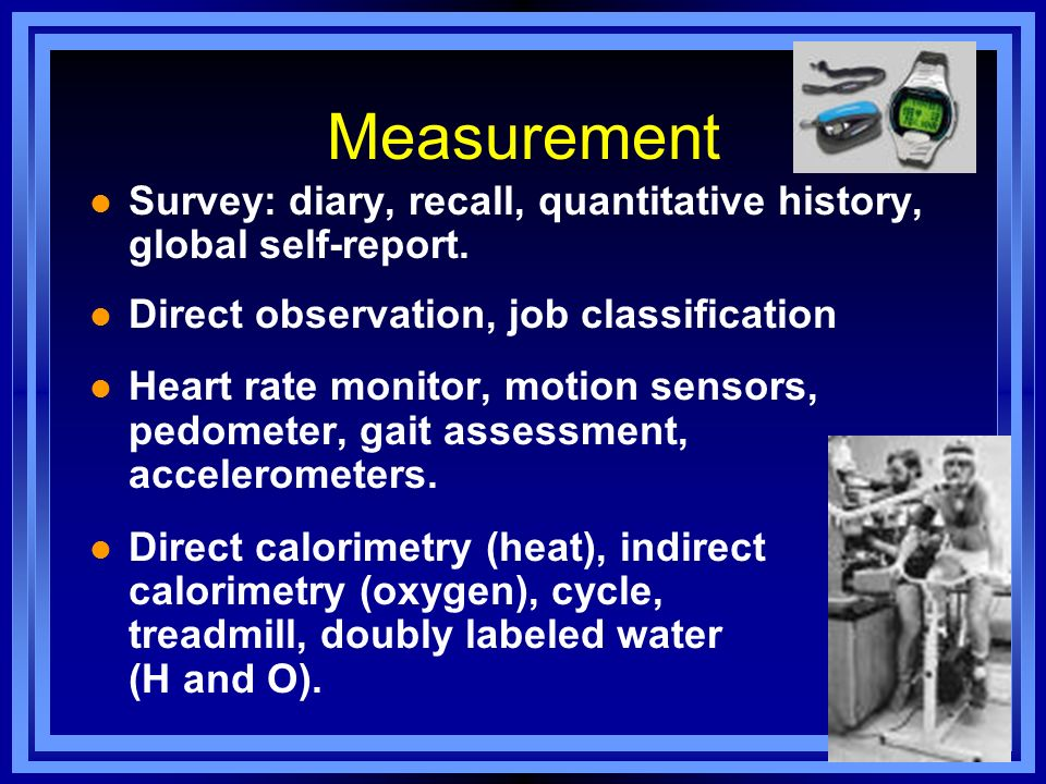 Measurement Survey: diary, recall, quantitative history, global self-report. Direct observation, job classification.