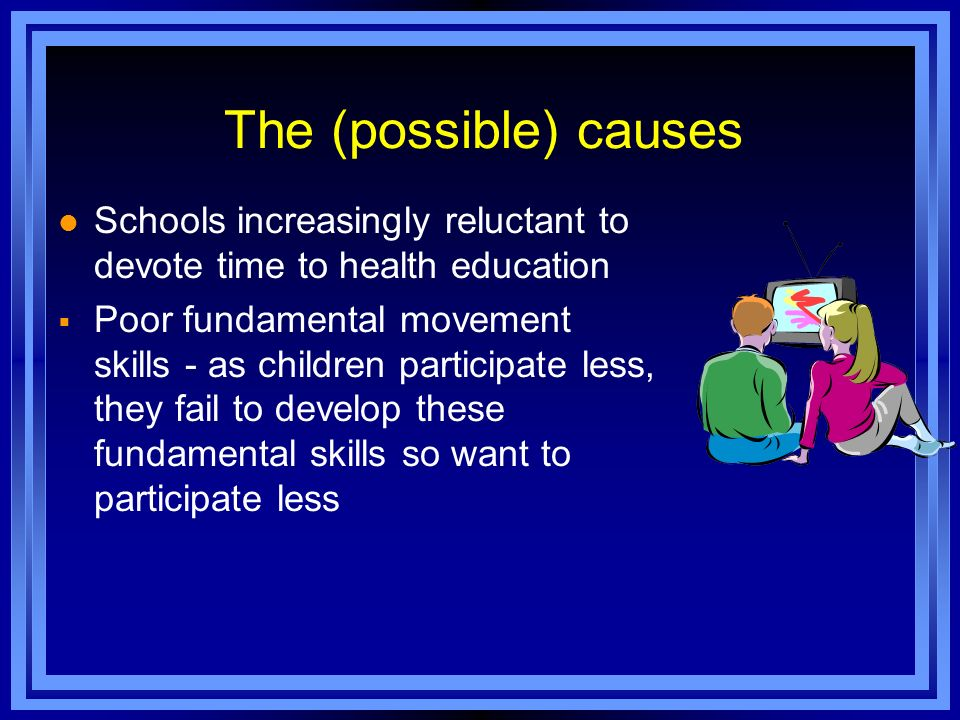 The (possible) causes Schools increasingly reluctant to devote time to health education.