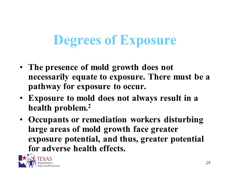 Degrees of Exposure The presence of mold growth does not necessarily equate to exposure. There must be a pathway for exposure to occur.