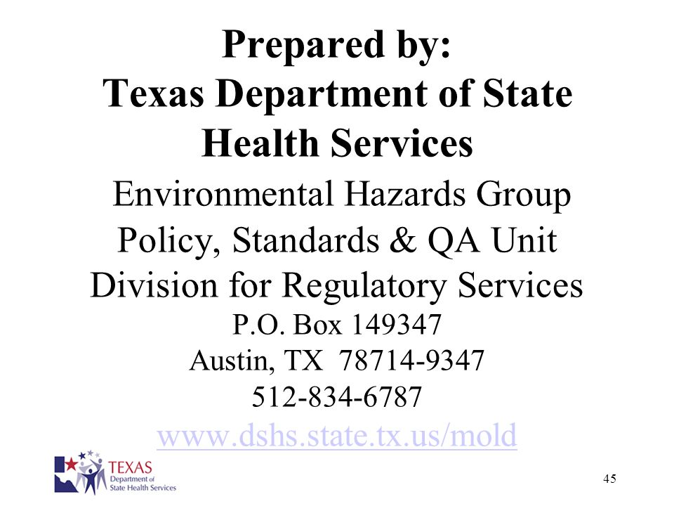 Prepared by: Texas Department of State Health Services Environmental Hazards Group Policy, Standards & QA Unit Division for Regulatory Services P.O. Box 149347 Austin, TX 78714-9347 512-834-6787 www.dshs.state.tx.us/mold