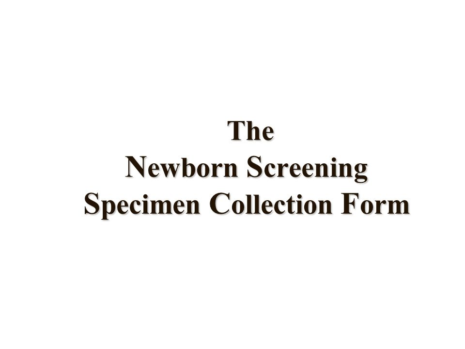 The Newborn Screening Specimen Collection Form