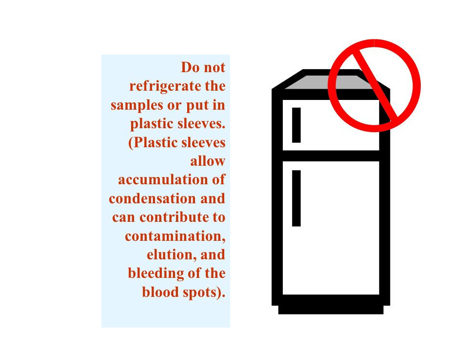 Do not refrigerate the samples or put in plastic sleeves