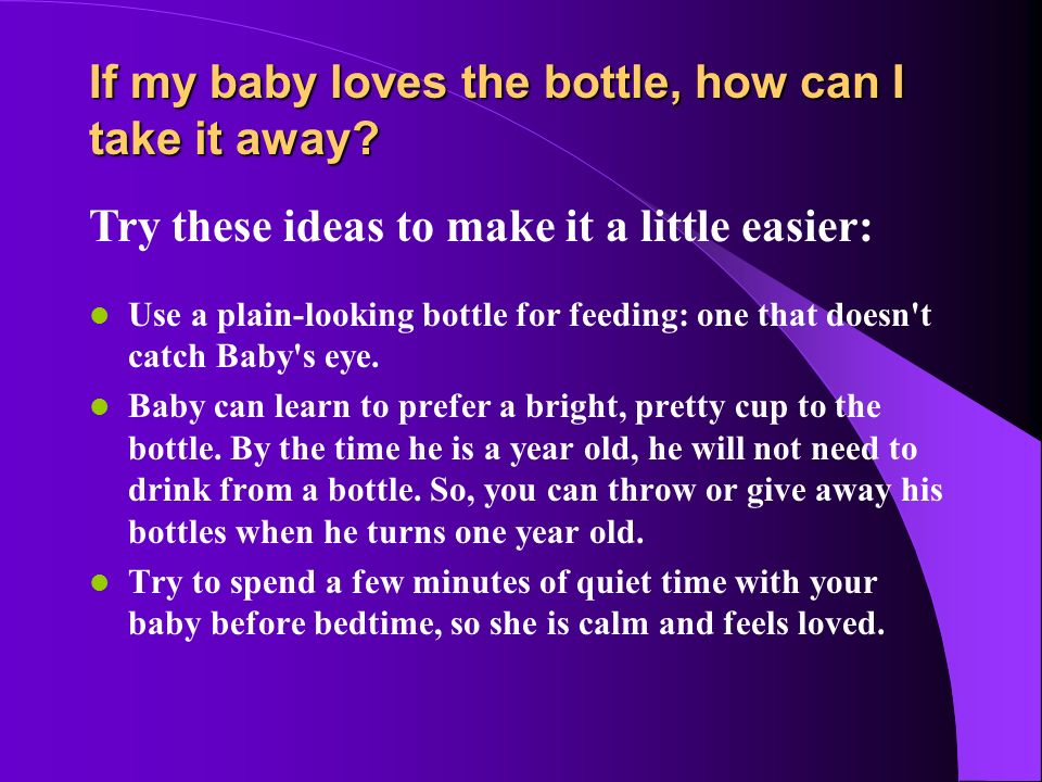 If my baby loves the bottle, how can I take it away