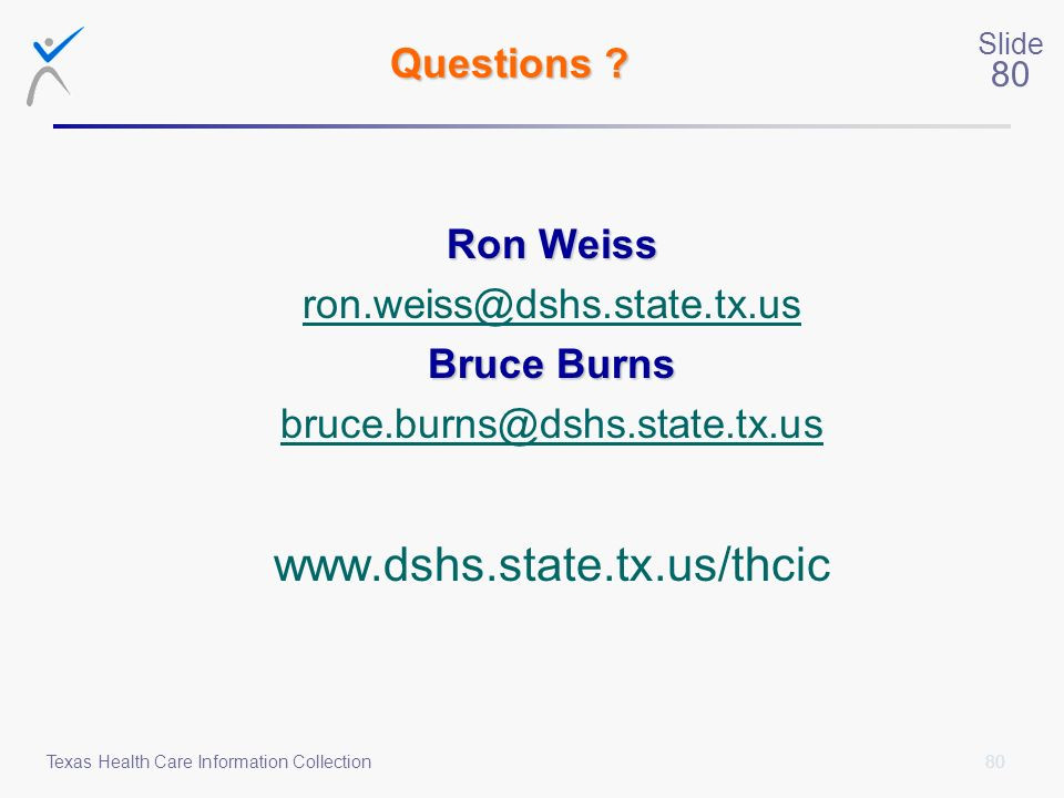 6453 www.dshs.state.tx.us/thcic Questions Ron Weiss