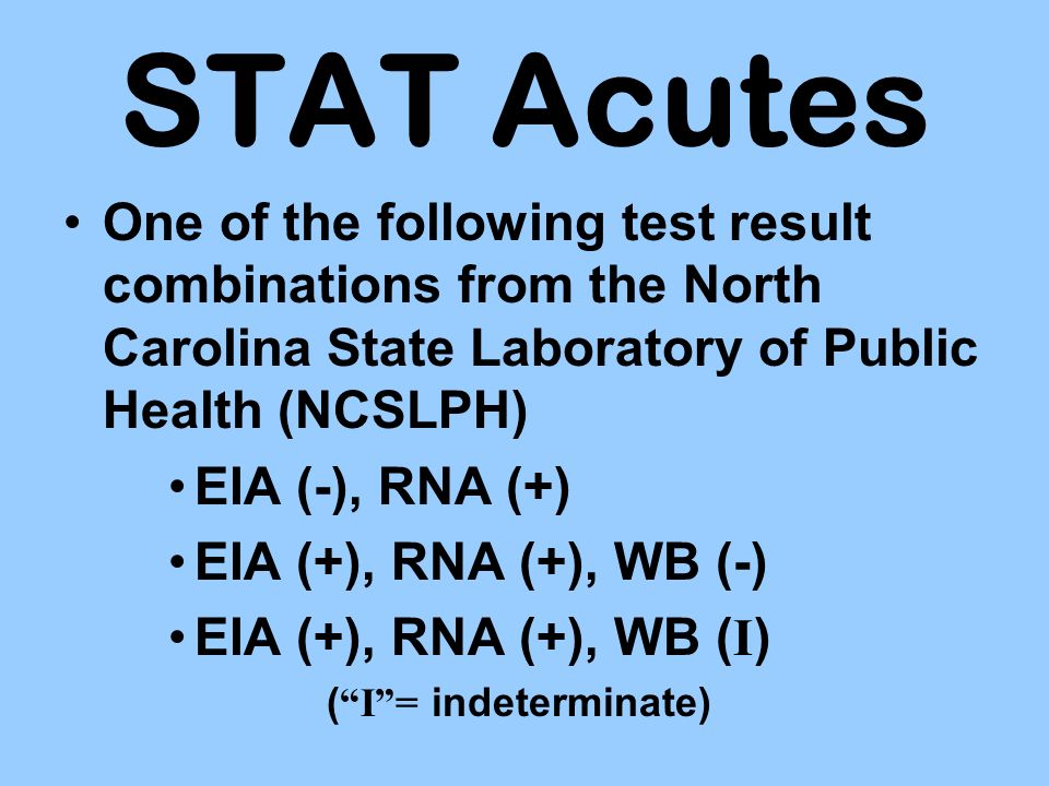 STAT Acutes One of the following test result combinations from the North Carolina State Laboratory of Public Health (NCSLPH)