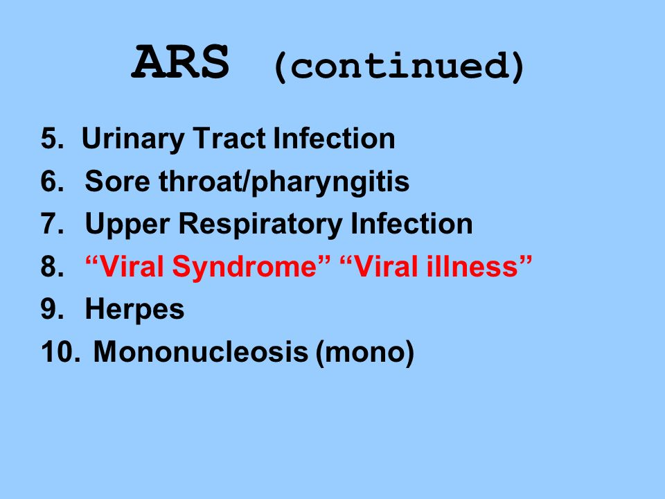 ARS (continued) 5. Urinary Tract Infection Sore throat/pharyngitis