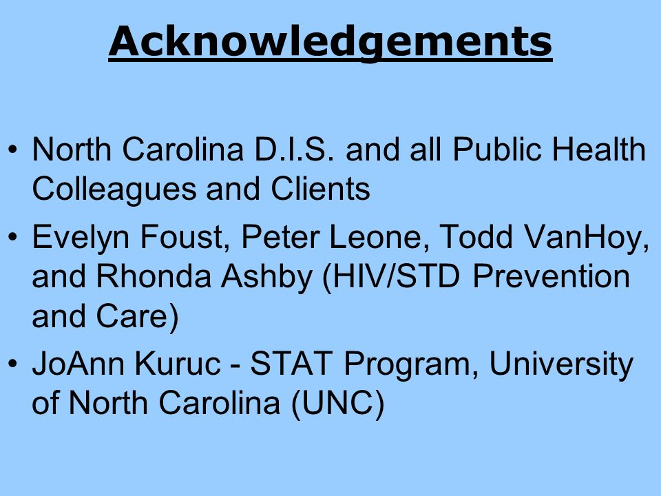 Acknowledgements North Carolina D.I.S. and all Public Health Colleagues and Clients.