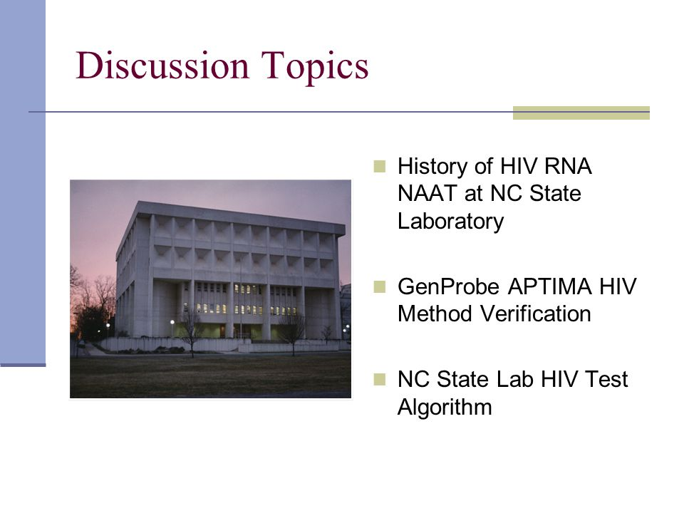 Discussion Topics History of HIV RNA NAAT at NC State Laboratory