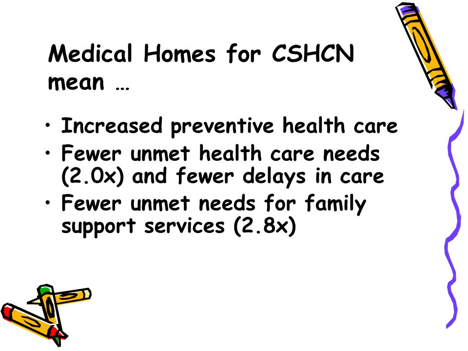 Medical Homes for CSHCN mean …