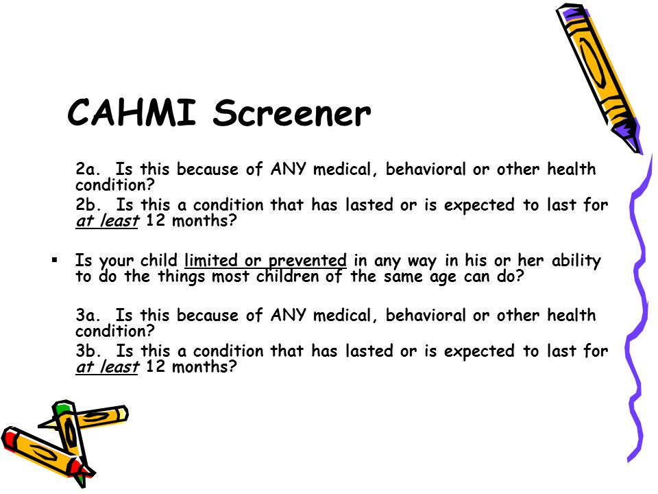 CAHMI Screener 2a. Is this because of ANY medical, behavioral or other health condition