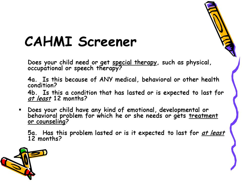 CAHMI Screener Does your child need or get special therapy, such as physical, occupational or speech therapy