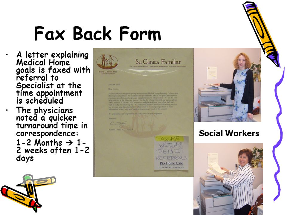 Fax Back Form A letter explaining Medical Home goals is faxed with referral to Specialist at the time appointment is scheduled.