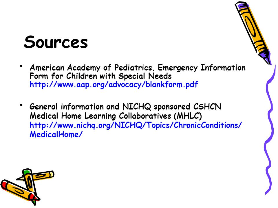 Sources American Academy of Pediatrics, Emergency Information Form for Children with Special Needs http://www.aap.org/advocacy/blankform.pdf.
