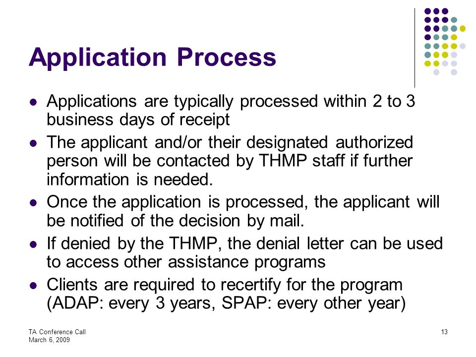 Application Process Applications are typically processed within 2 to 3 business days of receipt.