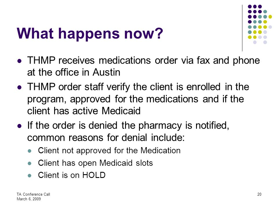 What happens now THMP receives medications order via fax and phone at the office in Austin.