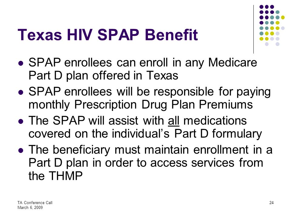 Texas HIV SPAP Benefit SPAP enrollees can enroll in any Medicare Part D plan offered in Texas.