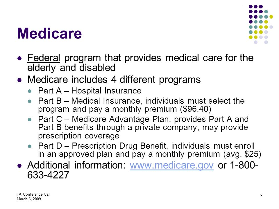 Medicare Federal program that provides medical care for the elderly and disabled. Medicare includes 4 different programs.