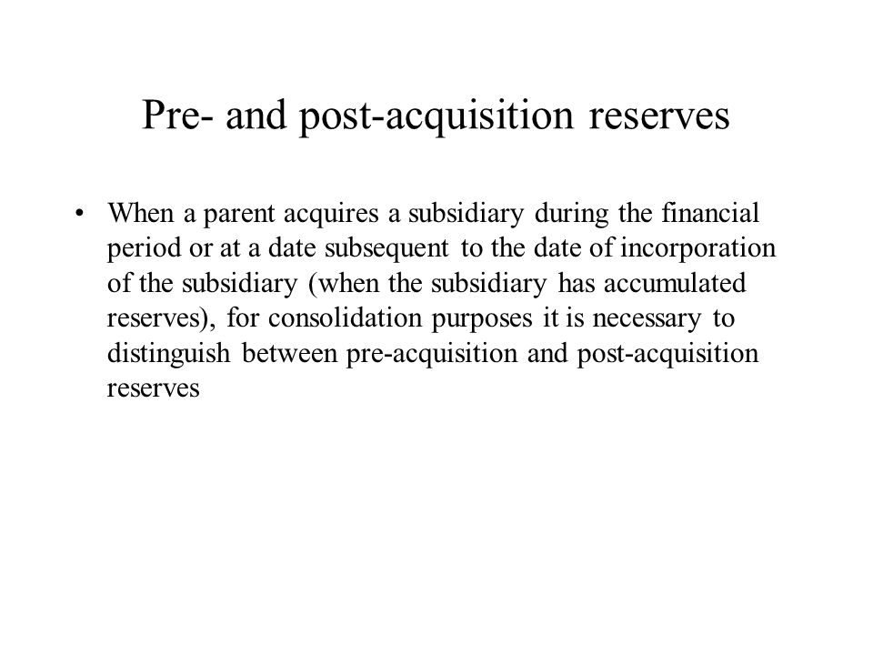 Pre- and post-acquisition reserves