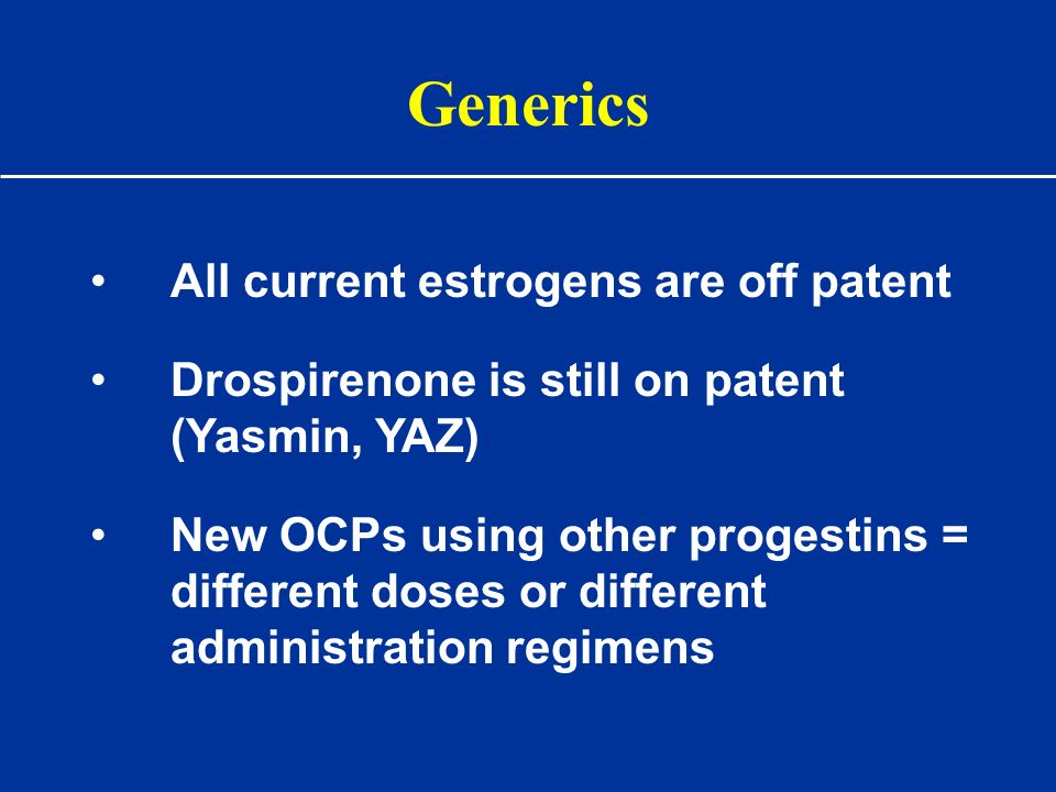 Generics All current estrogens are off patent