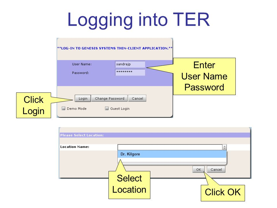 Logging into TER Enter User Name Password Click Login Select Location