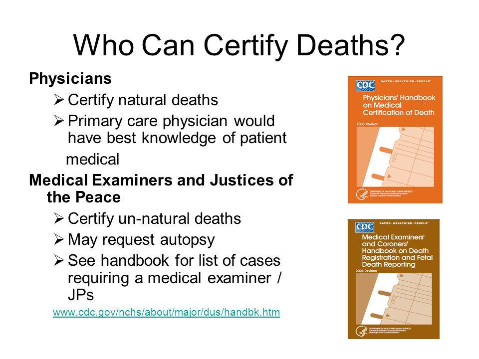 Who Can Certify Deaths Physicians Certify natural deaths