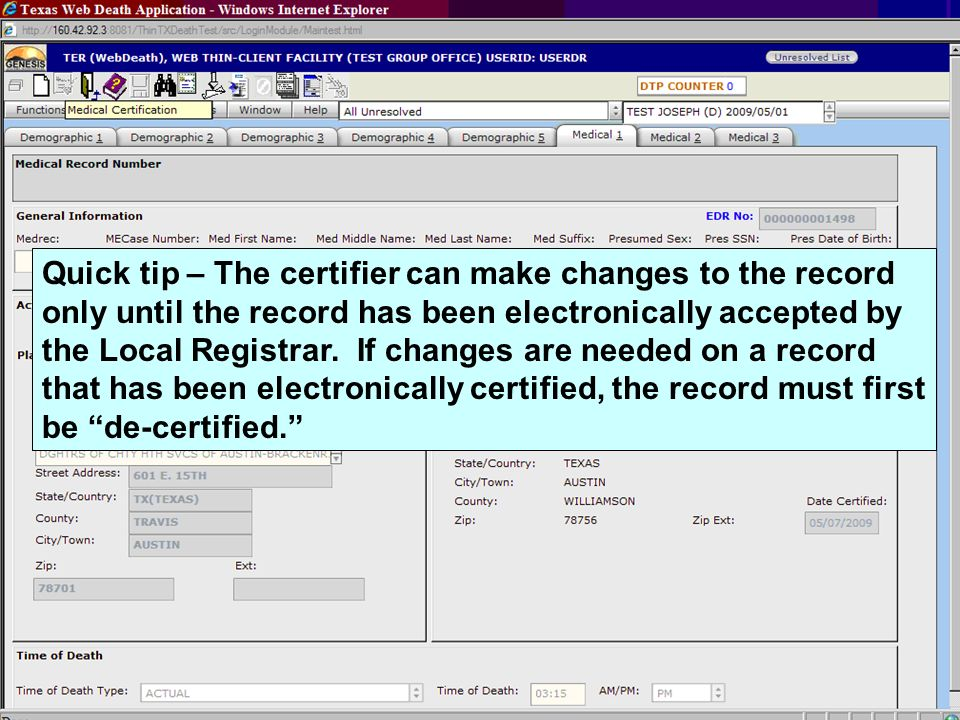 Quick tip – The certifier can make changes to the record only until the record has been electronically accepted by the Local Registrar. If changes are needed on a record that has been electronically certified, the record must first be de-certified.