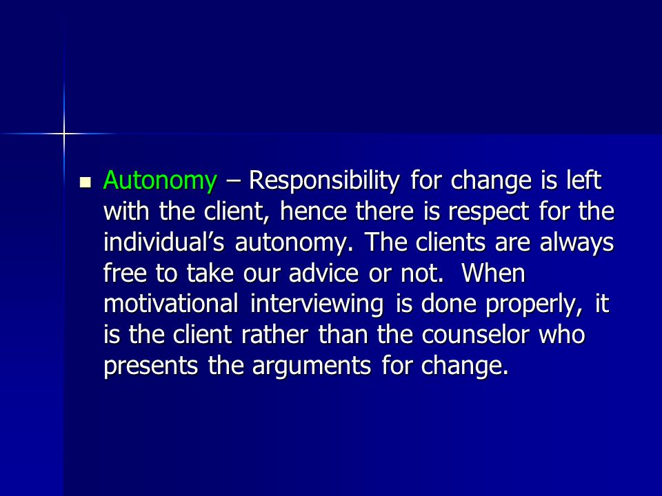 Autonomy – Responsibility for change is left with the client, hence there is respect for the individual's autonomy.