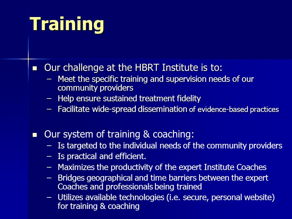 Training Our challenge at the HBRT Institute is to: