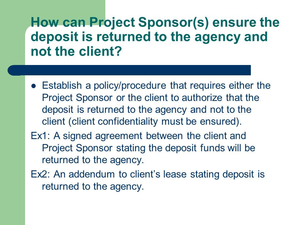 How can Project Sponsor(s) ensure the deposit is returned to the agency and not the client