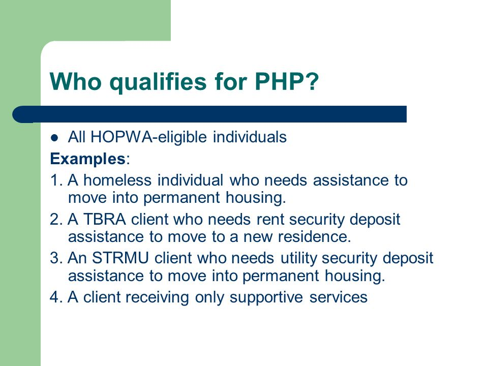 Who qualifies for PHP All HOPWA-eligible individuals Examples: