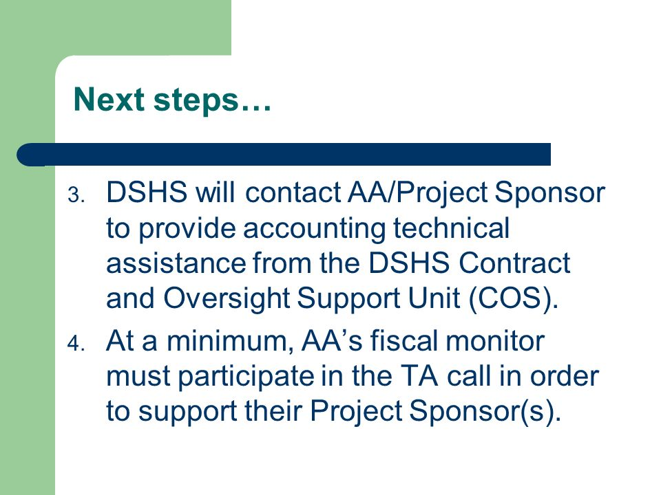 Next steps… DSHS will contact AA/Project Sponsor to provide accounting technical assistance from the DSHS Contract and Oversight Support Unit (COS).