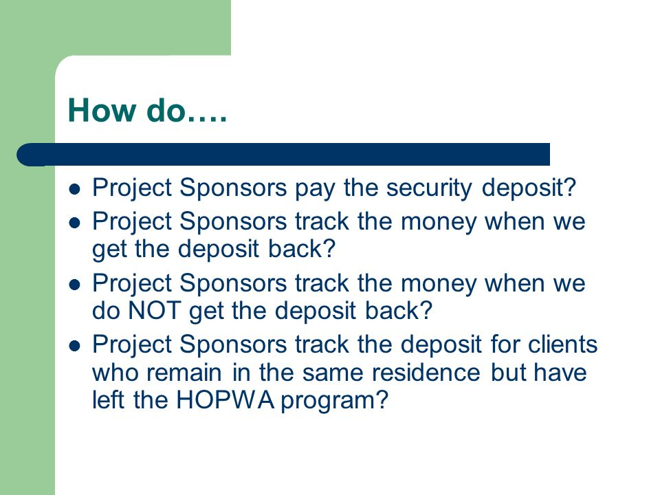 How do…. Project Sponsors pay the security deposit