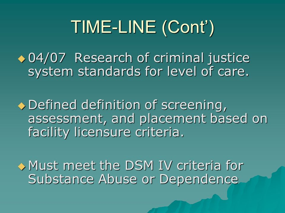 TIME-LINE (Cont') 04/07 Research of criminal justice system standards for level of care.